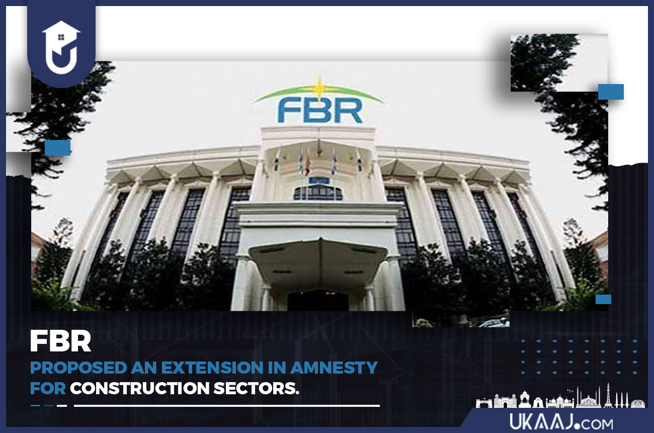 FBR PROPOSED AN EXTENSION IN AMNESTY FOR CONSTRUCTION SECTORS